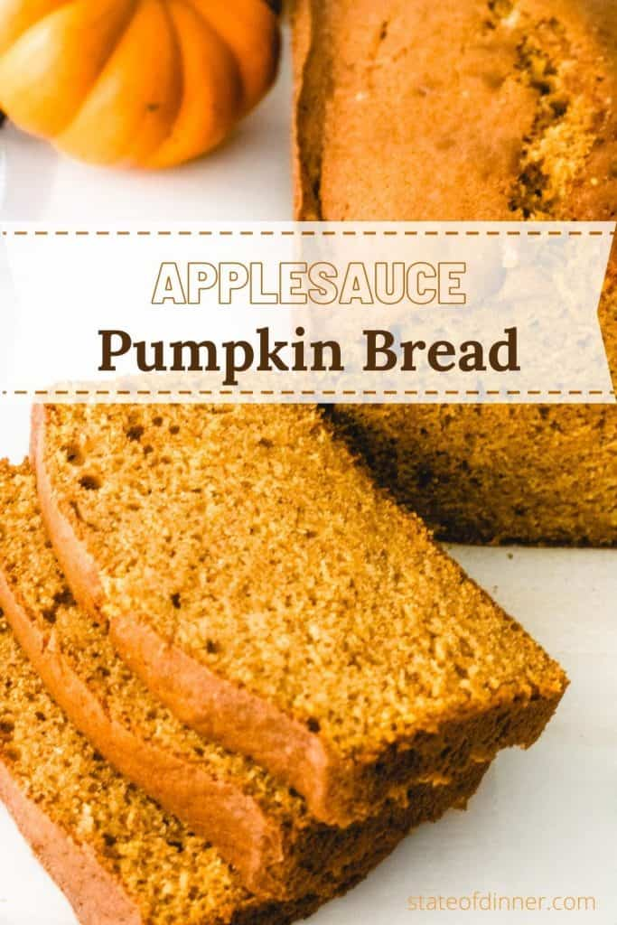 Pinterest image that says applesauce pumpkin bread. One loaf and three slices.