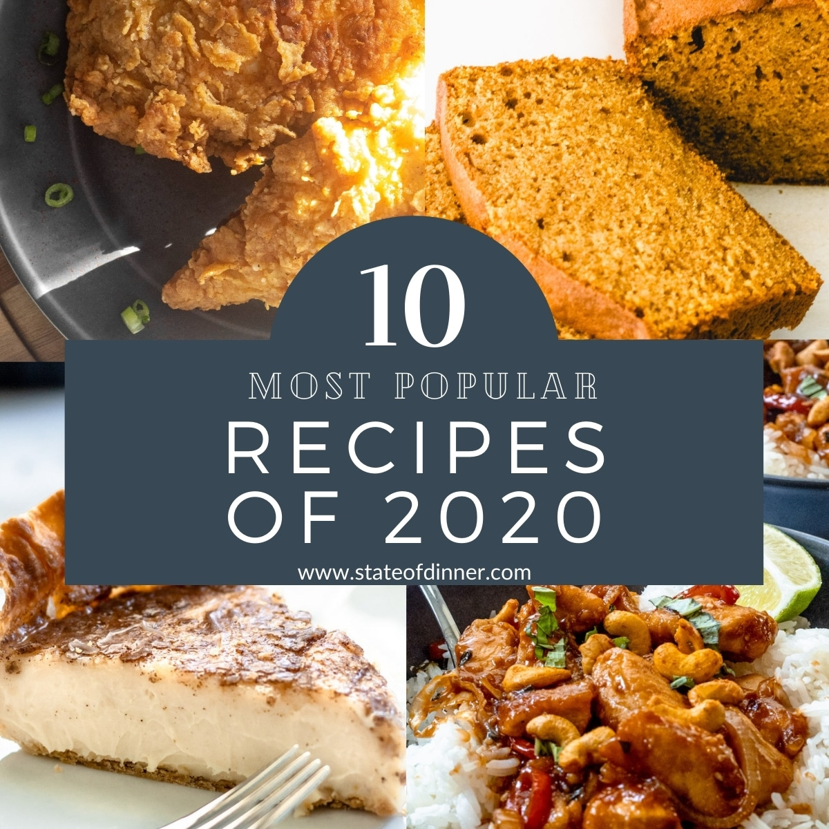 10 most popular recipes of 2020: images of fried chicken, pumpkin bread, sugar cream pie, and thai cashew chicken.